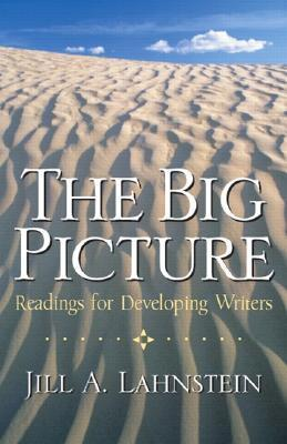 The Big Picture: Readings for Developing Writers Jill A. Lahnstein
