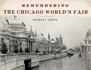Remembering the Chicago Worlds Fair  by  Russell Lewis