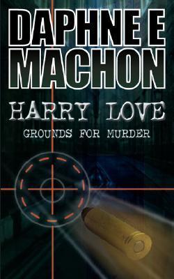 Harry Love: Grounds for Murder Daphne E. Machon