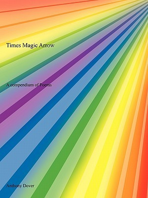 Times Magic Arrow: A Compendium of Poems Anthony Dover