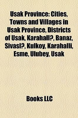 U ak Province: Cities, Towns and Villages in U ak Province, Districts of U ak, Karahall , Banaz, Sivasl , K lk y, Karahalli, E me, Ulubey, U ak Books LLC