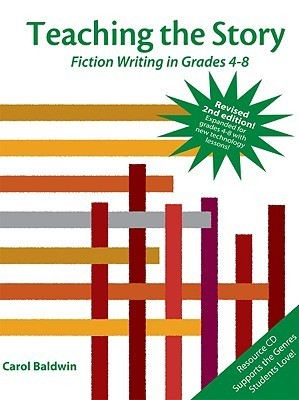 Teaching The Story: Fiction Writing In Grades 4 8  by  Carol  Baldwin