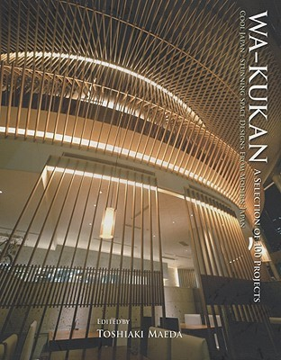 Wa-Kukan: A Selection of 100 Projects: Cool Japan: Stunning Space Designs from Modern Japan Toshiaki Maeda