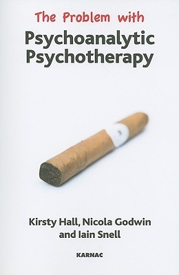 The Problem With Psychoanalytic Psychotherapy (The Problem With Series) Kirsty Hall