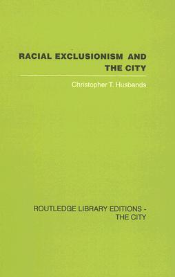 Racial Exclusionism and the City: The Urban Support of the National Front Chris Husbands