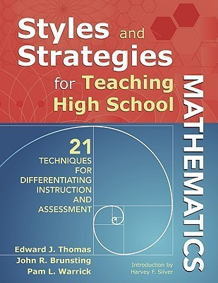 Styles and Strategies for Teaching High School Mathematics: 21 Techniques for Differentiating Instruction and Assessment Edward Thomas