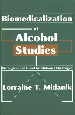 Biomedicalization of Alcohol Studies: Ideological Shifts and Institutional Challenges  by  Lorraine T. Midanik