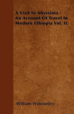 A Visit to Abyssinia - An Account of Travel in Modern Ethiopia Vol. II William Winstanley