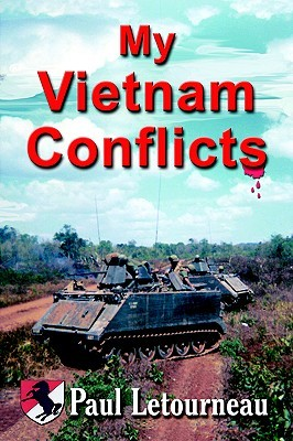 My Vietnam Conflicts: A Story about Real People Who Were Soldiers, Not Because They Wanted to Be, But Because They Were Called  by  Paul A. Letourneau