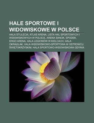 Hale Sportowe I Widowiskowe W Polsce: Hala Stulecia, Atlas Arena, Lista Hal Sportowych I Widowiskowych W Polsce, Arena Sanok, Spodek  by  Source Wikipedia