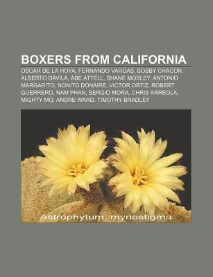 Boxers from California: Oscar de La Hoya, Fernando Vargas, Bobby Chacon, Alberto Davila, Abe Attell, Shane Mosley, Antonio Margarito Books LLC