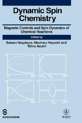 Dynamic Spin Chemistry: Magnetic Controls and Spin Dynamics of Chemical Reactions  by  Saburo Nagakura