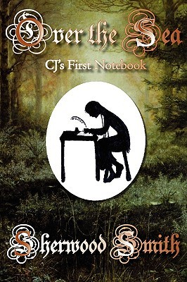 Over the Sea: CJs First Notebook Sherwood Smith