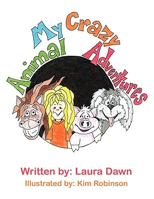 My Crazy Animal Adventures Laura Dawn