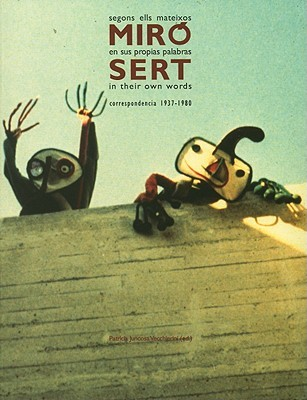 Miro and Sert in Their Own Words: Correspondence 1937-1980  by  Patricia Juncosa
