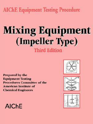 Test Mixing Equipment (Impeller Type) 3e  by  American Institute of Chemical Engineers (AIChE)