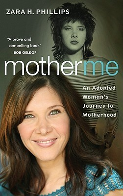 Mother Me: An Adopted Womans Journey to Motherhood  by  Zara H Phillips