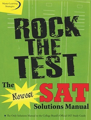 Rock the Test: The Newest SAT Solutions Manual to the College Boards Official SAT Study Guide Thom Brownsworth
