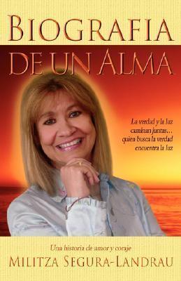 Biografia de Un Alma: Una Historia de Amor y Coraje  by  Militza Segura-Landrau