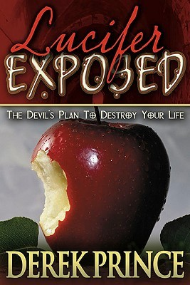 Lucifer Exposed: The Devils Plan to Destroy Your Life Derek Prince