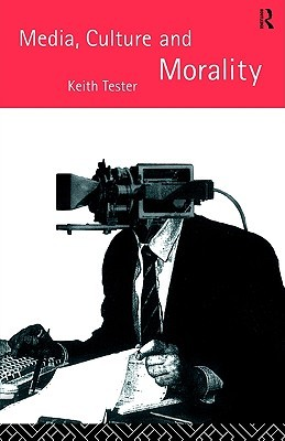 Media Culture & Morality Keith Tester