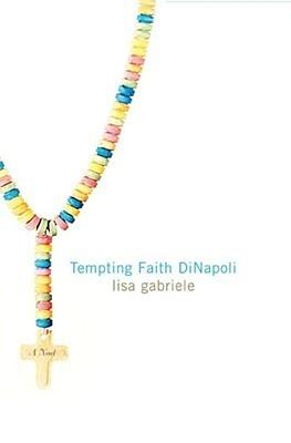 Tempting Faith DiNapoli: A Novel  by  Lisa Gabriele
