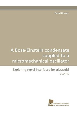 A Bose-Einstein Condensate Coupled to a Micromechanical Oscillator David Hunger