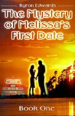 The Mystery of Melissas First Date: Book One Byron Edwards