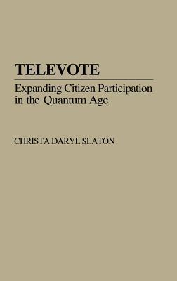 Televote: Expanding Citizen Participation in the Quantum Age  by  Christa Daryl Slaton