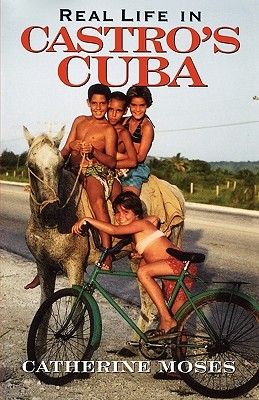 Real Life in Castros Cuba Catherine Moses