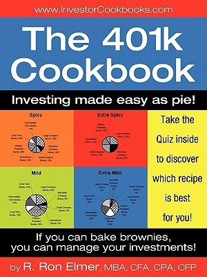 The 401(k) Cookbook: Investing Made Easy as Pie!  by  R. Ron Elmer