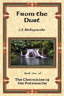 From the Dust (The Chronicles of the Patriarchs, #1) J.E. McReynolds