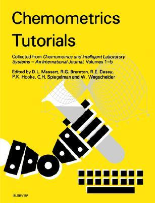 Chemometrics Tutorials: Collected from Chemometrics and Intelligent Laboratory Systems - An International Journal, Volumes 1-5  by  Desiré L. Massart