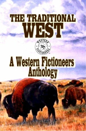 The Traditional West: A Western Fictioneers Anthology  by  Western Fictioneers
