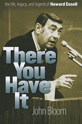 There You Have It: The Life, Legacy, and Legend of Howard Cosell  by  John Bloom