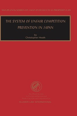The System of Unfair Competition Prevention in Japan Christopher  Heath