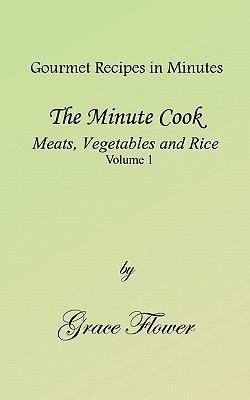 The Minute Cook - Meats, Vegetables and Rice Volume 1 Grace Flower