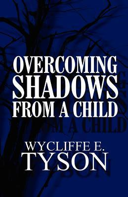 Overcoming Shadows from a Child  by  Wycliffe E. Tyson