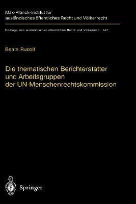 Die Thematischen Berichterstatter Und Arbeitsgruppen Der Un-Menschenrechtskommission: Ihr Beitrag Zur Fortentwicklung Des Internationalen Menschenrechtsschutzes  by  Beate Rudolf