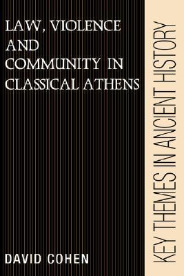 Law, Violence, and Community in Classical Athens David Cohen