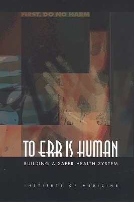 To Err Is Human: Building a Safer Health System Linda T Kohn