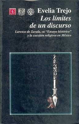 Los límites de un discurso: Lorenzo de Zavala, su Ensayo histórico y la cuestión religiosa en México  by  Evelia Trejo