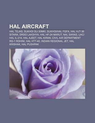 Hal Aircraft: Hal Tejas, Sukhoi Su-30mki, Sukhoi-Hal Fgfa, Hal Hjt-36 Sitara, Drdo Lakshya, Hal Hf-24 Marut, Nal Saras, Uac-Hal Il-2 Source Wikipedia