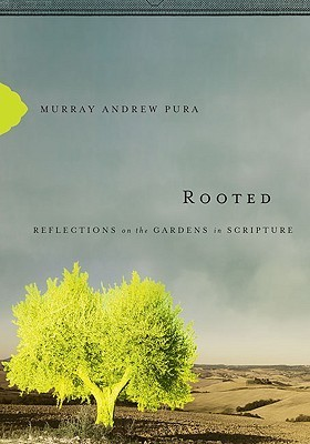 Rooted: Reflections on the Gardens in Scripture Murray Andrew Pura