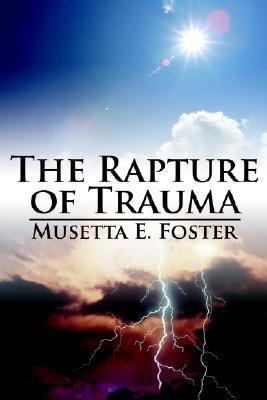 The Rapture of Trauma  by  Musetta Foster