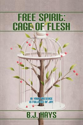 Free Spirit: Cage of Flesh B.J. Hays