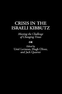 Crisis in the Israeli Kibbutz: Meeting the Challenge of Changing Times  by  Uriel Leviatan
