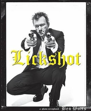 Lickshot: A Photo Scrapbook Ben Watts