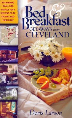 Bed & Breakfast Getaways From Cleveland  by  Doris Larson