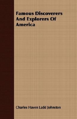 Famous Discoverers and Explorers of America  by  Charles H.L. Johnston
